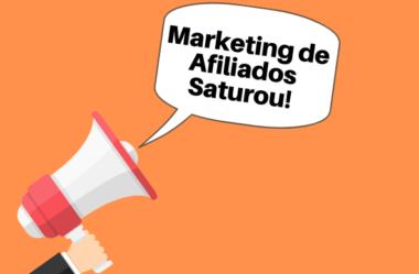 Marketing de Afiliados Saturou?