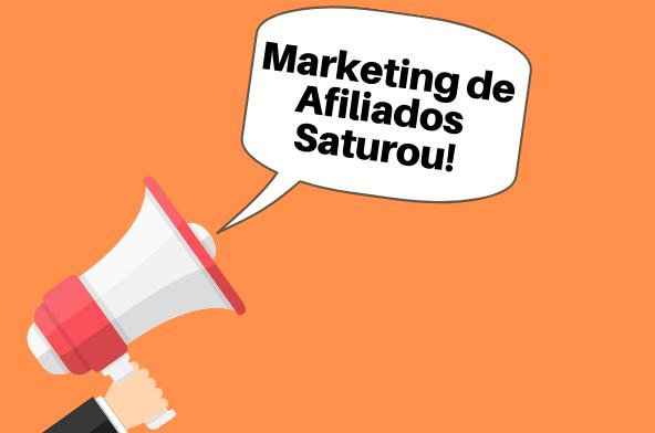 O Marketing de Afiliados Saturou?